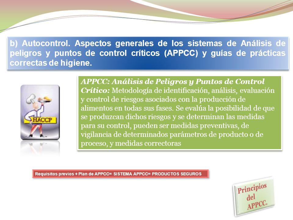 b) Autocontrol. Aspectos generales de los sistemas de Análisis de peligros y puntos de control críticos (APPCC) y guías de prácticas correctas de higiene.