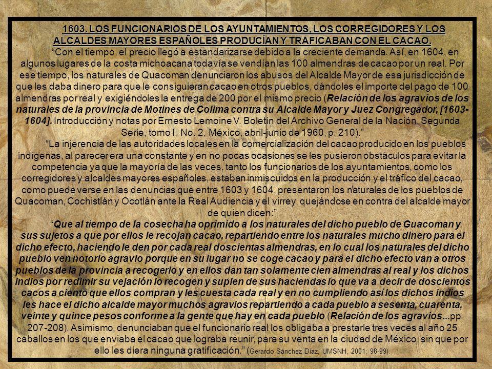 1603. LOS FUNCIONARIOS DE LOS AYUNTAMIENTOS, LOS CORREGIDORES Y LOS ALCALDES MAYORES ESPAÑOLES PRODUCÍAN Y TRAFICABAN CON EL CACAO.