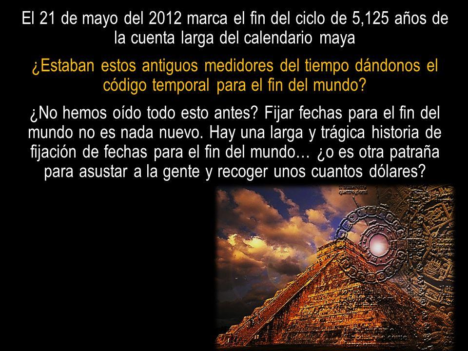 El 21 de mayo del 2012 marca el fin del ciclo de 5,125 años de la cuenta larga del calendario maya ¿Estaban estos antiguos medidores del tiempo dándonos el código temporal para el fin del mundo.