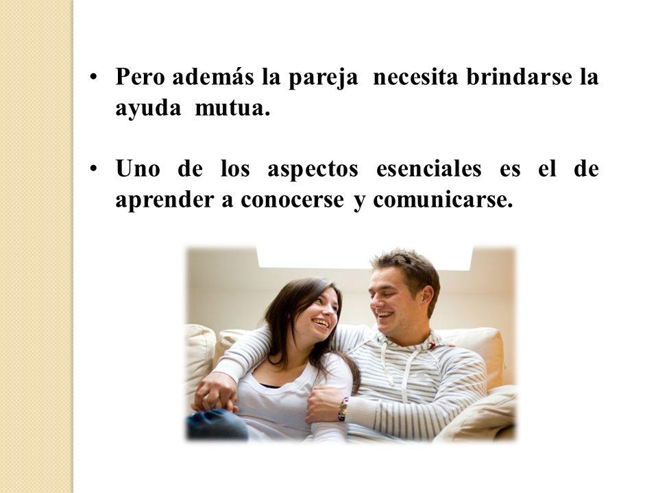 Pero además la pareja necesita brindarse la ayuda mutua.
