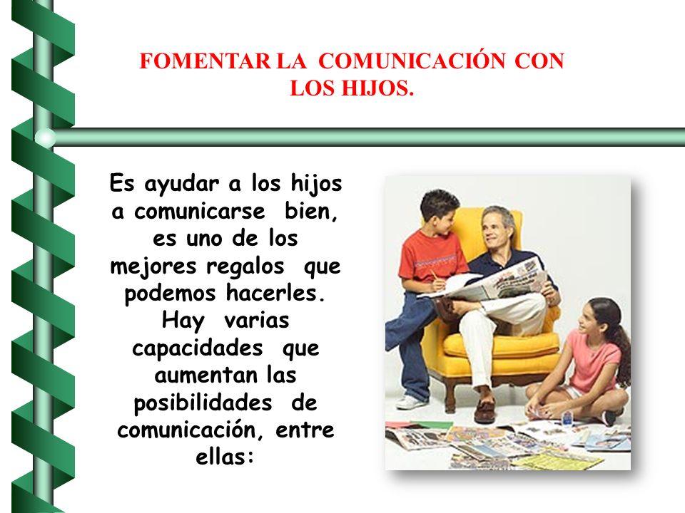 FOMENTAR LA COMUNICACIÓN CON LOS HIJOS.