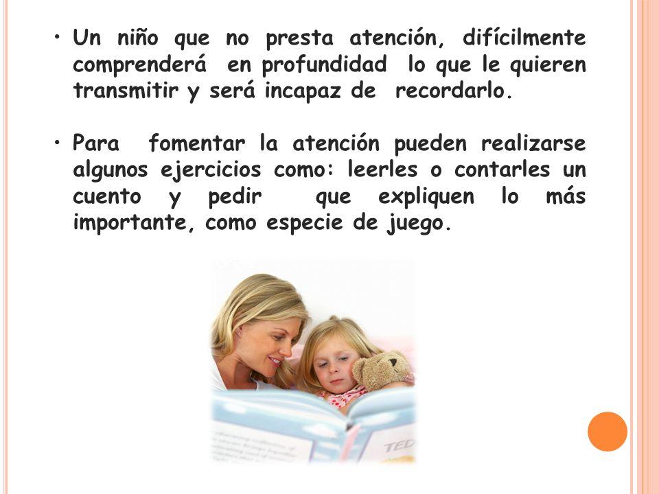 Un niño que no presta atención, difícilmente comprenderá en profundidad lo que le quieren transmitir y será incapaz de recordarlo.