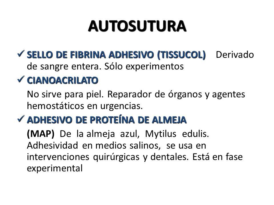AUTOSUTURA SELLO DE FIBRINA ADHESIVO (TISSUCOL) Derivado de sangre entera. Sólo experimentos. CIANOACRILATO.