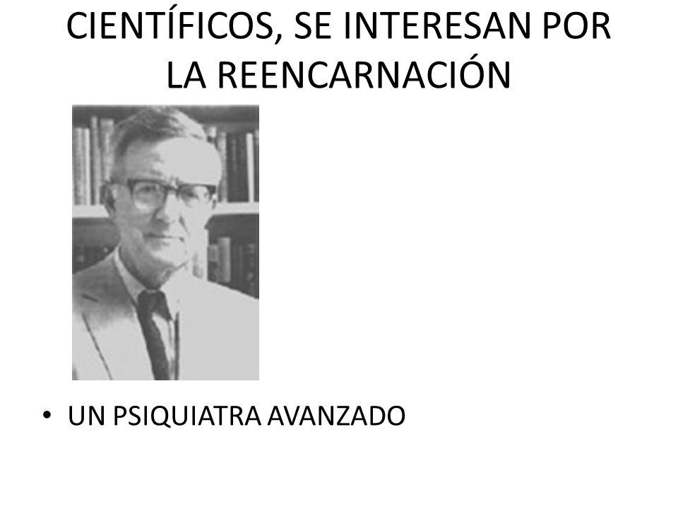 CIENTÍFICOS, SE INTERESAN POR LA REENCARNACIÓN