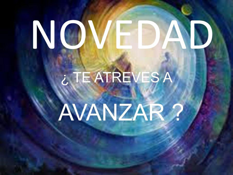NOVEDAD ¿ TE ATREVES A AVANZAR