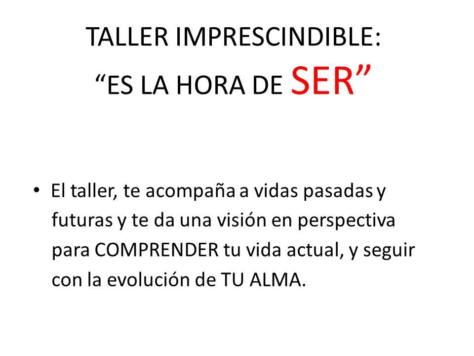 TALLER IMPRESCINDIBLE: ES LA HORA DE SER