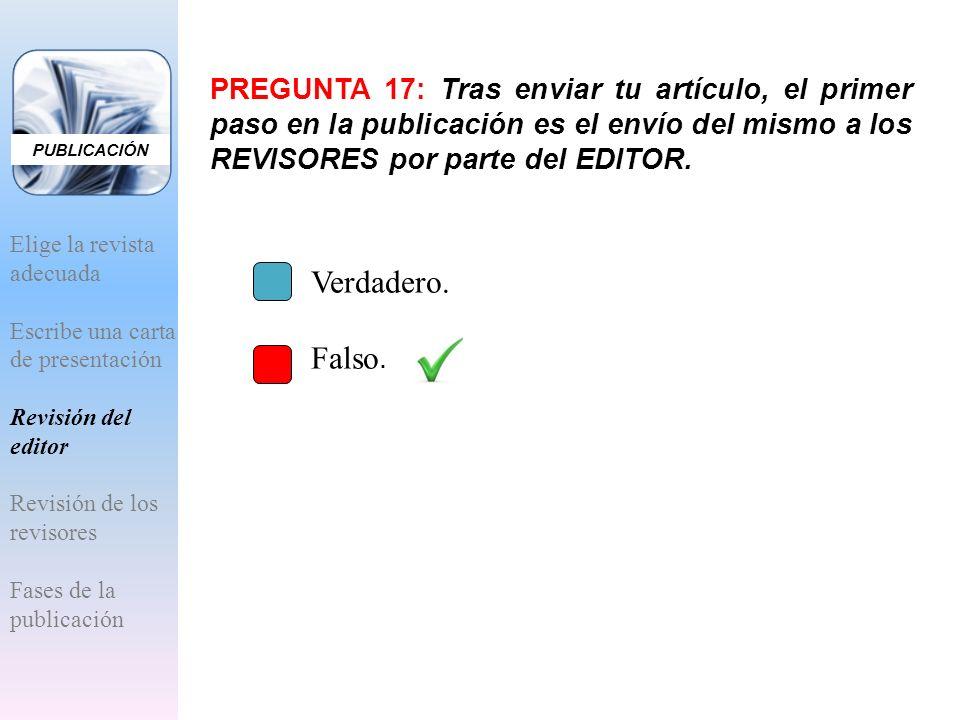 PUBLICACIÓN PREGUNTA 17: Tras enviar tu artículo, el primer paso en la publicación es el envío del mismo a los REVISORES por parte del EDITOR.