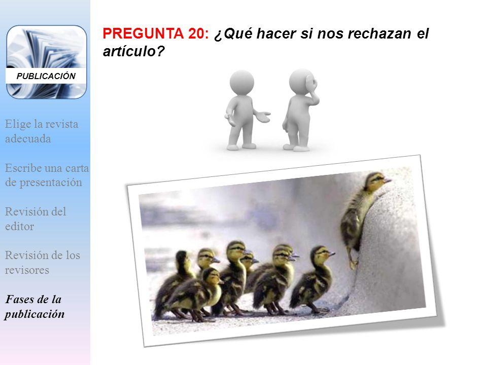 PREGUNTA 20: ¿Qué hacer si nos rechazan el artículo