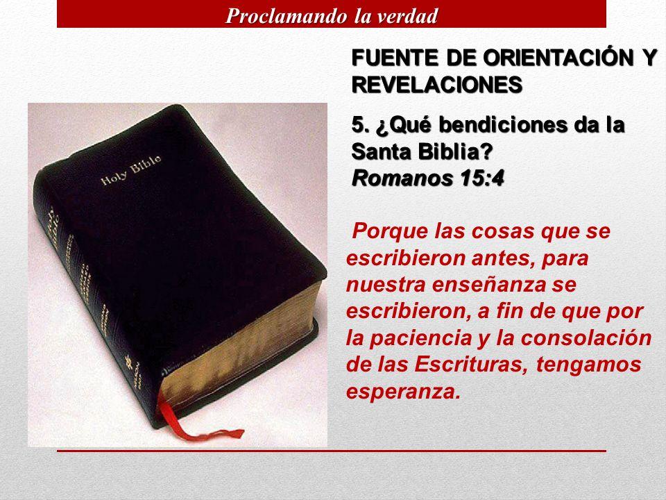 Proclamando la verdad FUENTE DE ORIENTACIÓN Y REVELACIONES. 5. ¿Qué bendiciones da la Santa Biblia