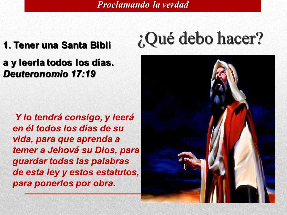 ¿Qué debo hacer Proclamando la verdad 1. Tener una Santa Bibli