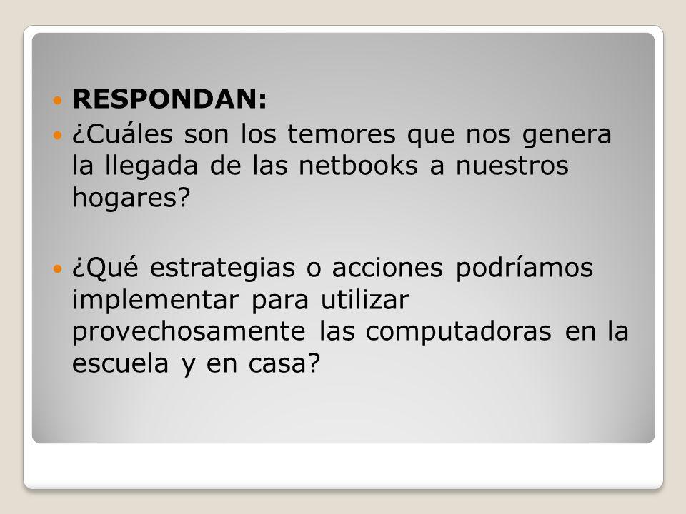 RESPONDAN: ¿Cuáles son los temores que nos genera la llegada de las netbooks a nuestros hogares