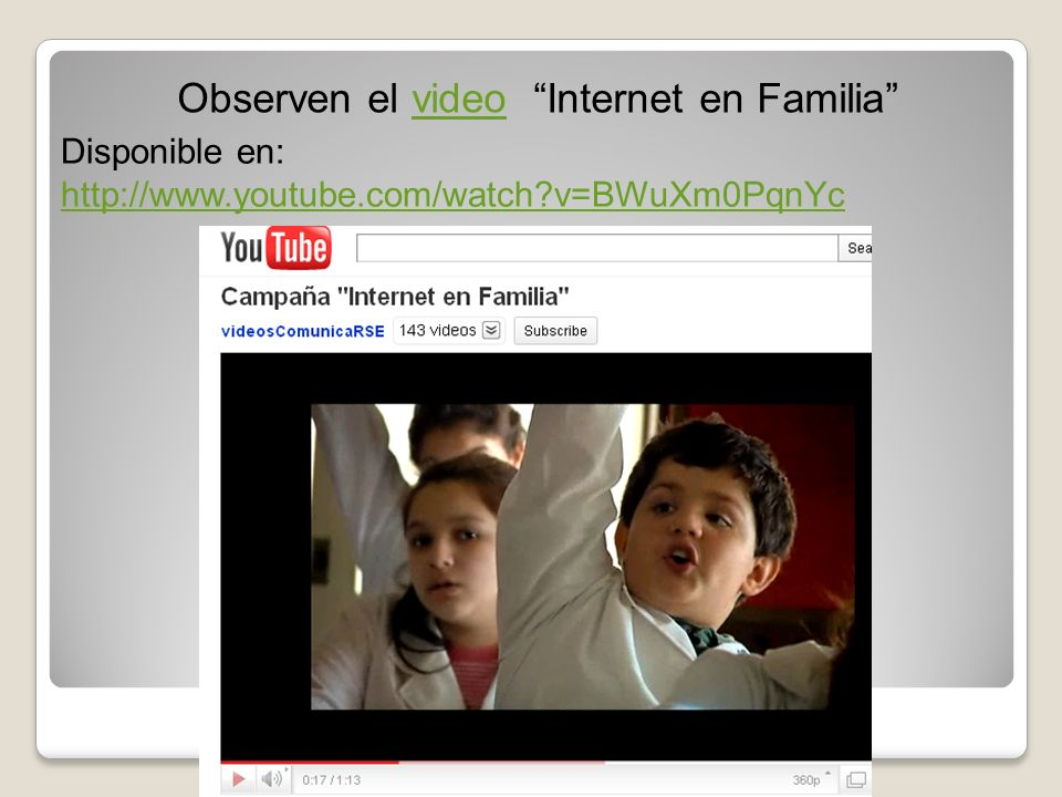 Observen el video Internet en Familia