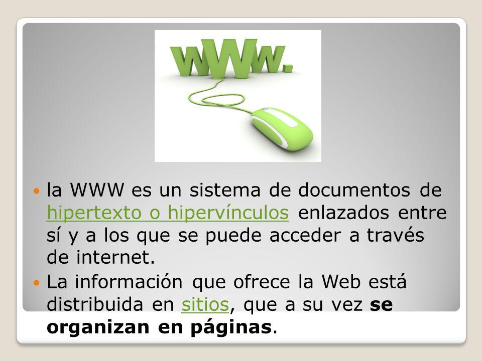 la WWW es un sistema de documentos de hipertexto o hipervínculos enlazados entre sí y a los que se puede acceder a través de internet.