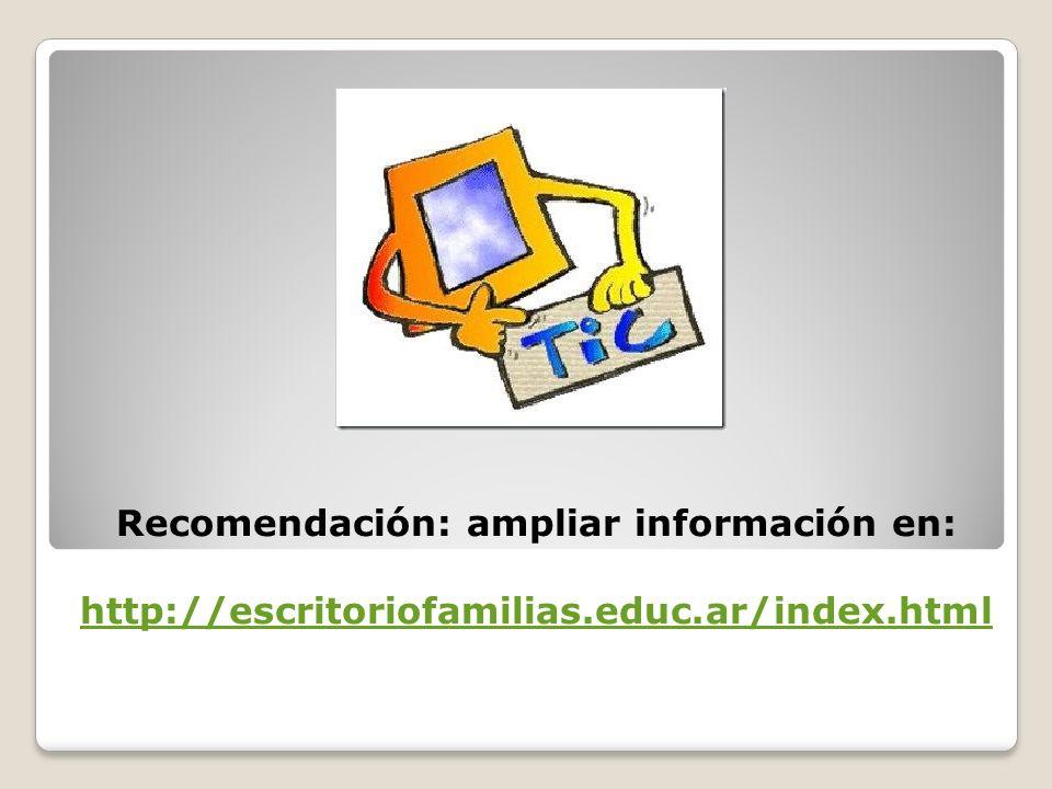 Recomendación: ampliar información en: http://escritoriofamilias. educ