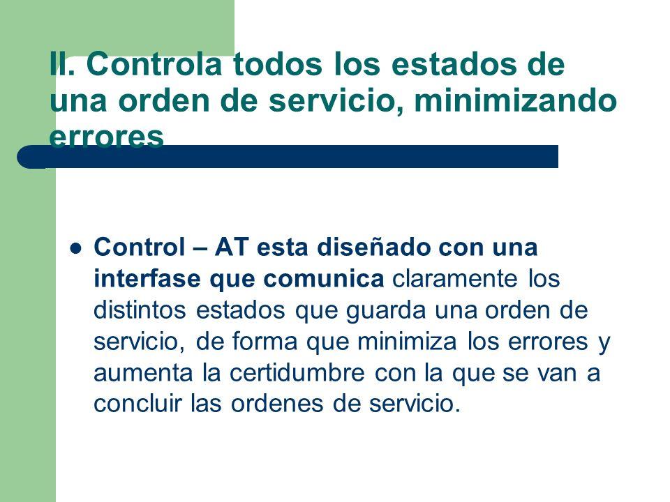 II. Controla todos los estados de una orden de servicio, minimizando errores