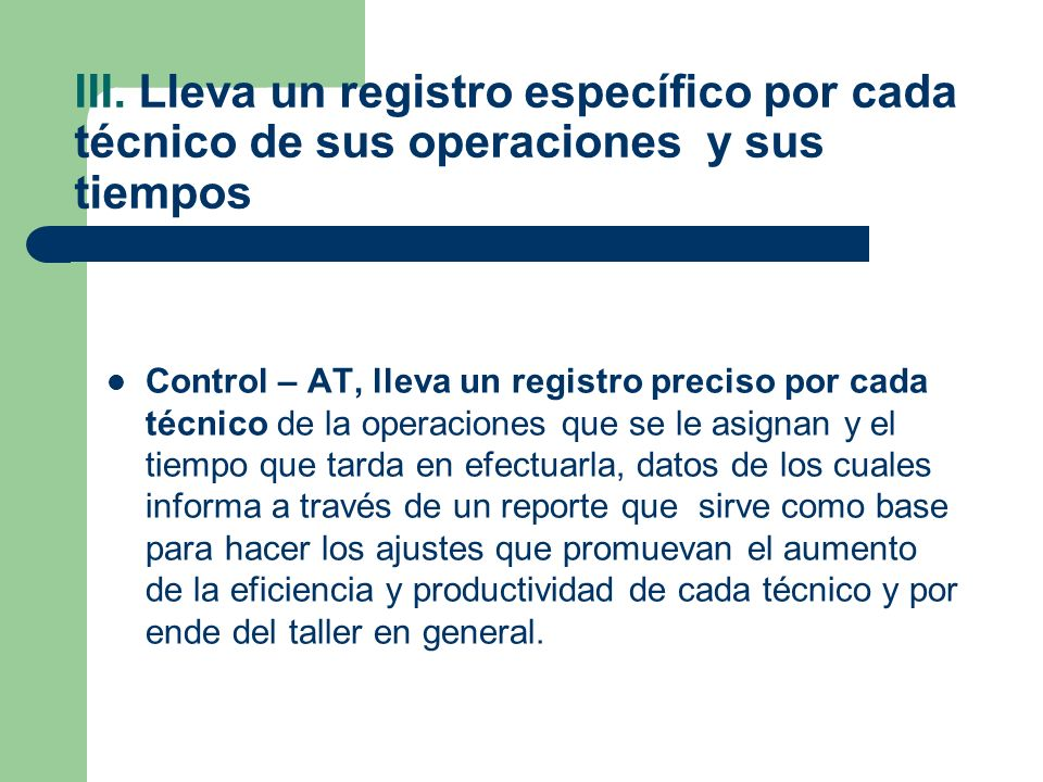 III. Lleva un registro específico por cada técnico de sus operaciones y sus tiempos