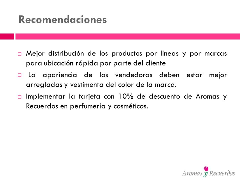 RecomendacionesMejor distribución de los productos por líneas y por marcas para ubicación rápida por parte del cliente.