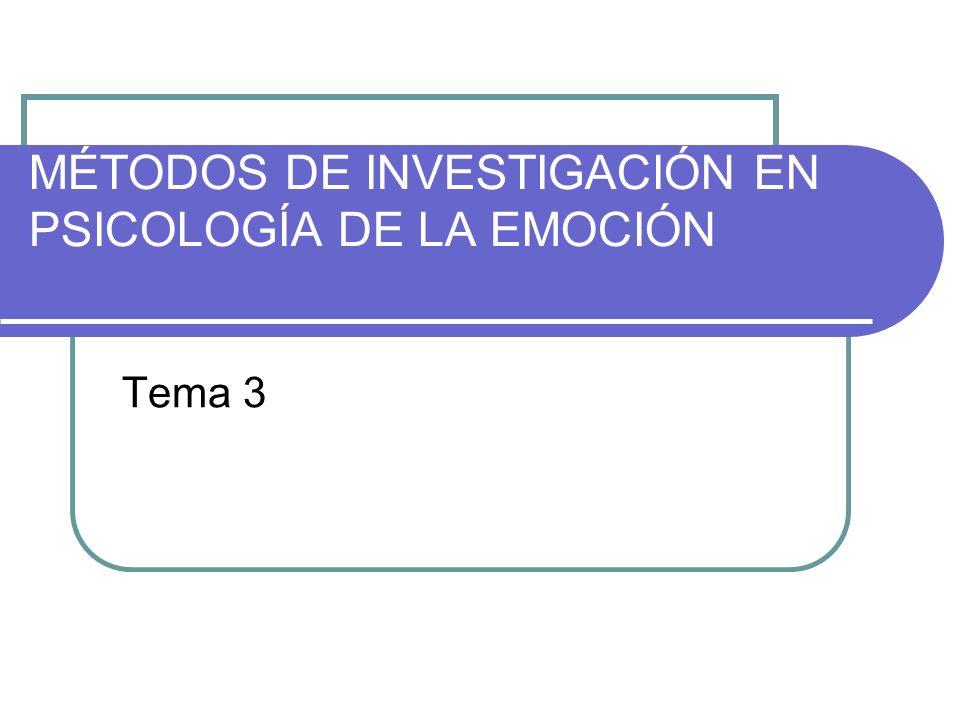 MÉTODOS DE INVESTIGACIÓN EN PSICOLOGÍA DE LA EMOCIÓN