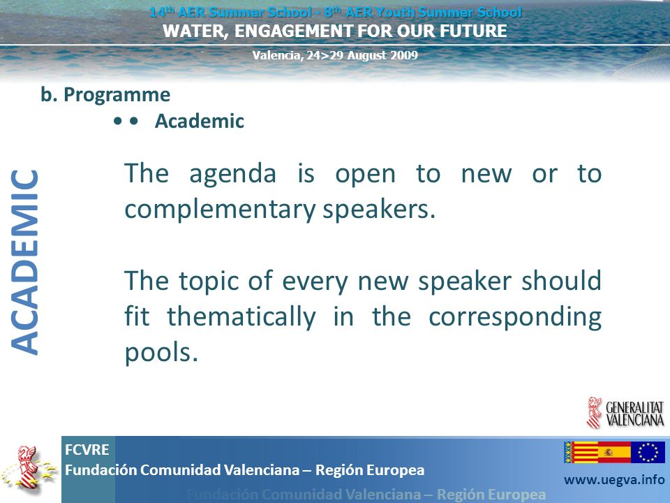 ACADEMIC The agenda is open to new or to complementary speakers.