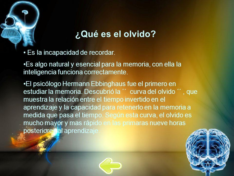 ¿Qué es el olvido Es la incapacidad de recordar.