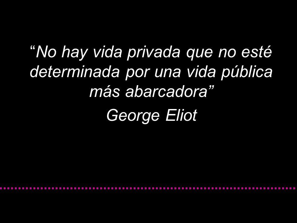No hay vida privada que no esté determinada por una vida pública más abarcadora