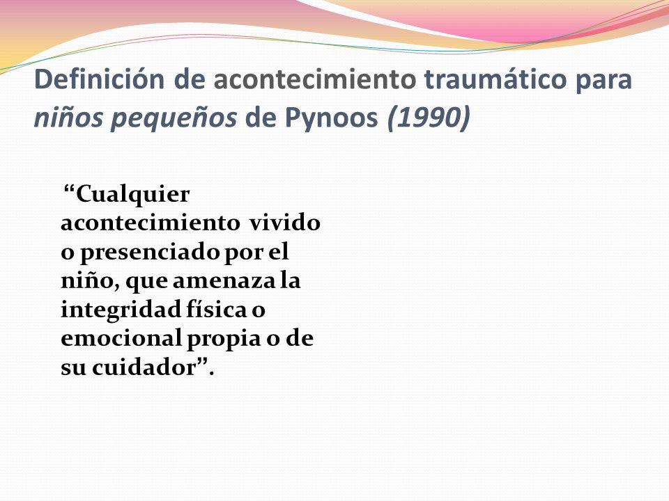 Definición de acontecimiento traumático para niños pequeños de Pynoos (1990)