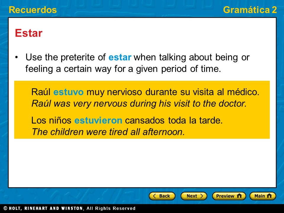Estar Use the preterite of estar when talking about being or feeling a certain way for a given period of time.