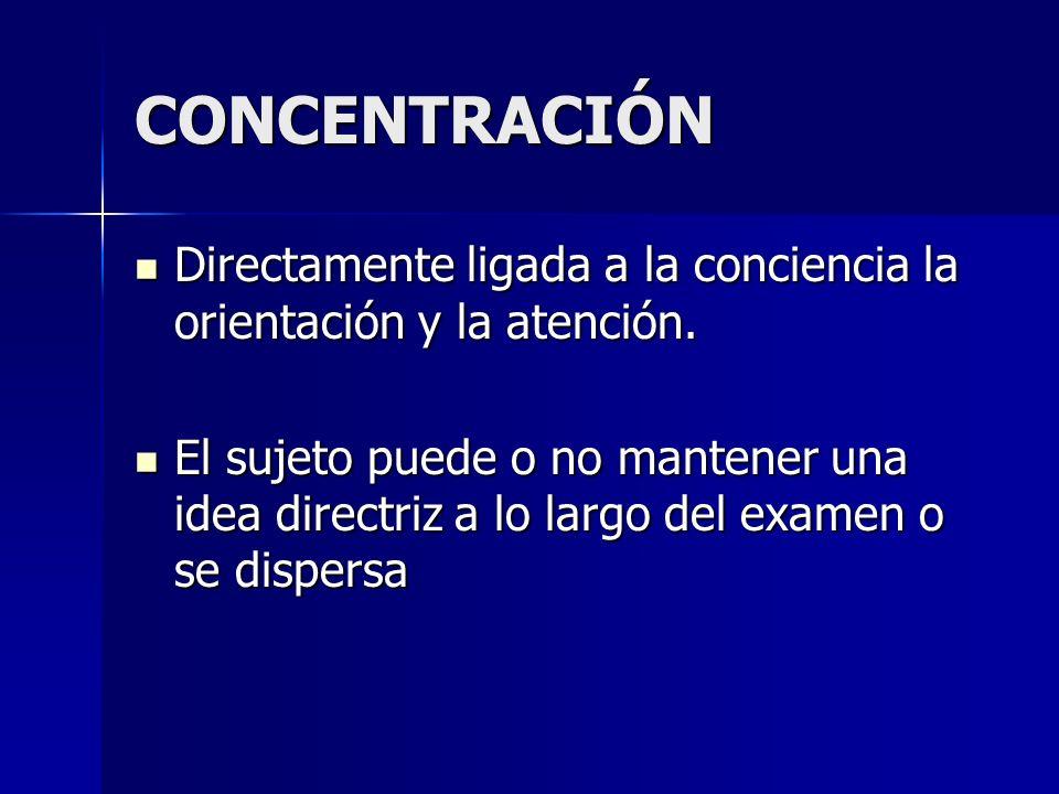 CONCENTRACIÓN Directamente ligada a la conciencia la orientación y la atención.