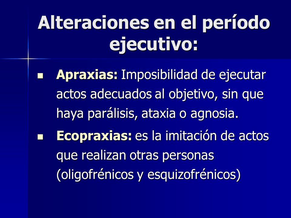 Alteraciones en el período ejecutivo: