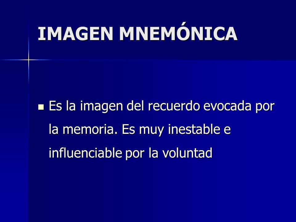 IMAGEN MNEMÓNICA Es la imagen del recuerdo evocada por la memoria.