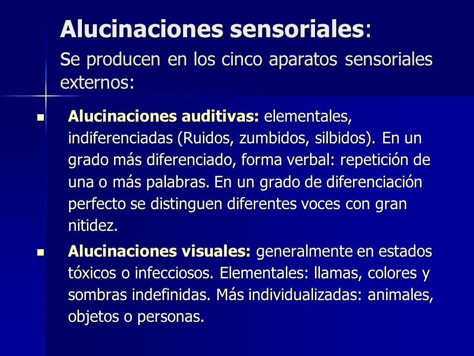 Alucinaciones sensoriales: se producen en los cinco aparatos sensoriales externos: