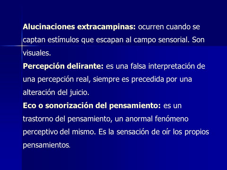 Alucinaciones extracampinas: ocurren cuando se captan estímulos que escapan al campo sensorial. Son visuales.