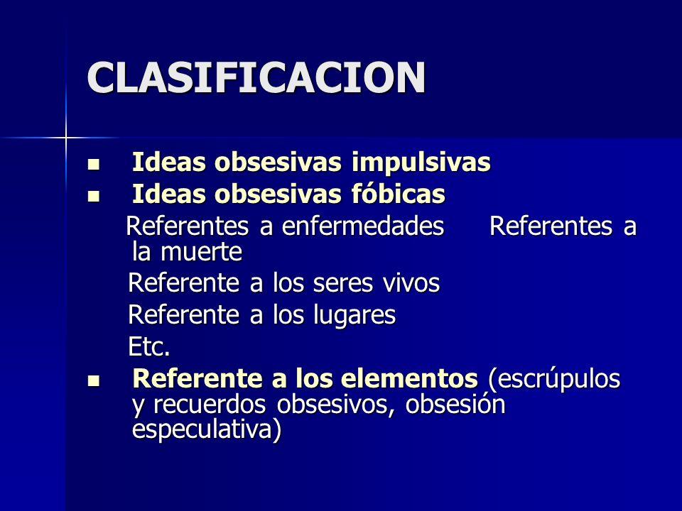 CLASIFICACION Ideas obsesivas impulsivas Ideas obsesivas fóbicas