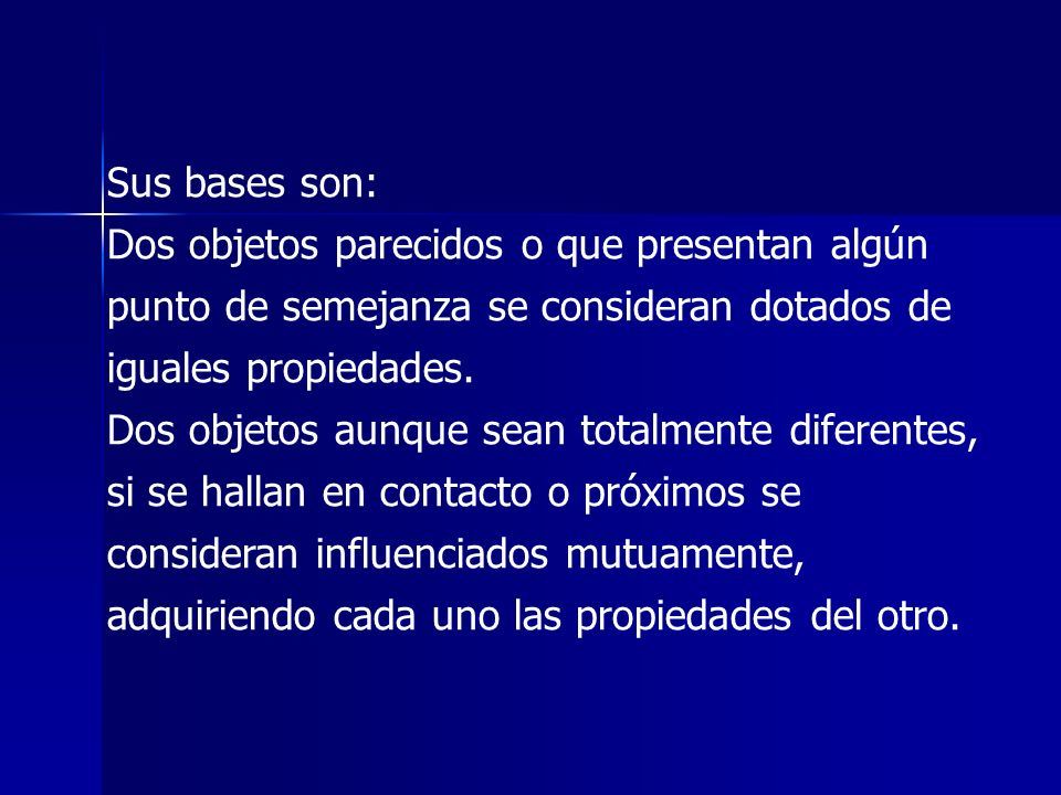Sus bases son: Dos objetos parecidos o que presentan algún punto de semejanza se consideran dotados de iguales propiedades.