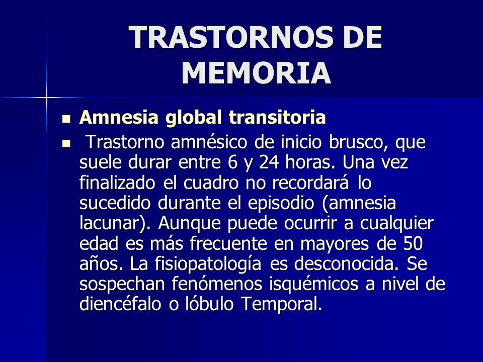 TRASTORNOS DE MEMORIA Amnesia global transitoria