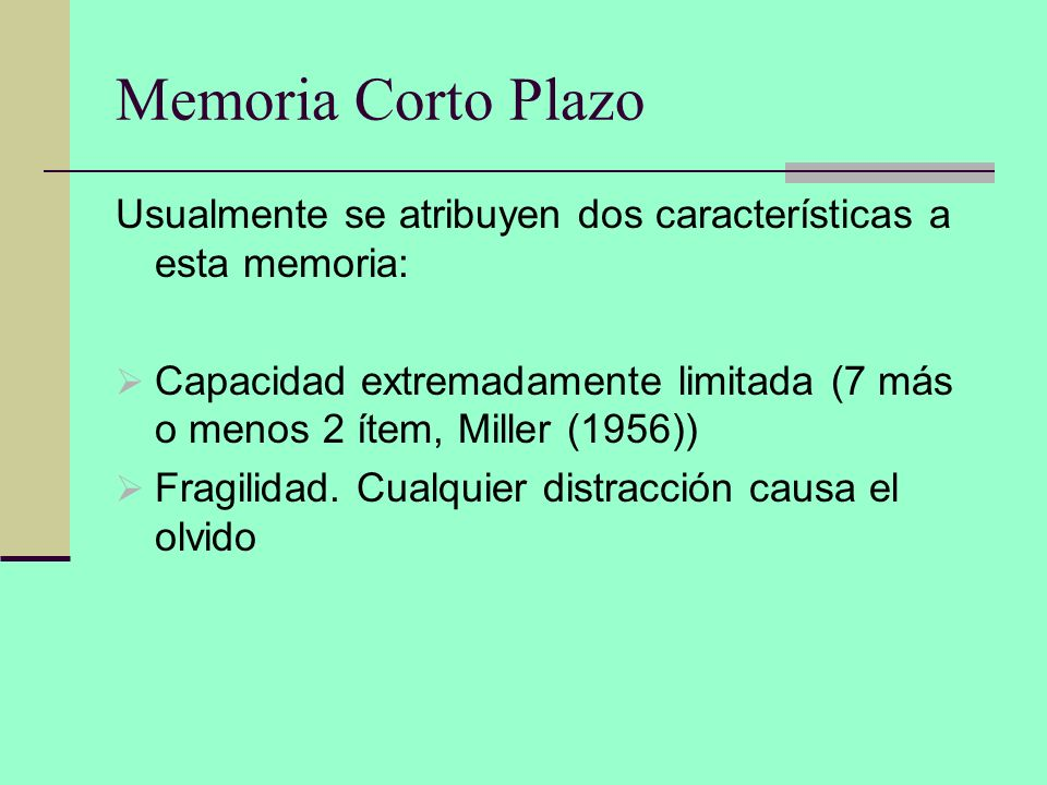 Memoria Corto Plazo Usualmente se atribuyen dos características a esta memoria: