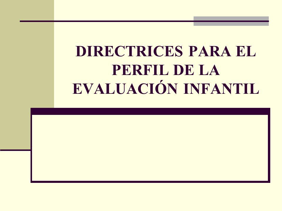 DIRECTRICES PARA EL PERFIL DE LA EVALUACIÓN INFANTIL