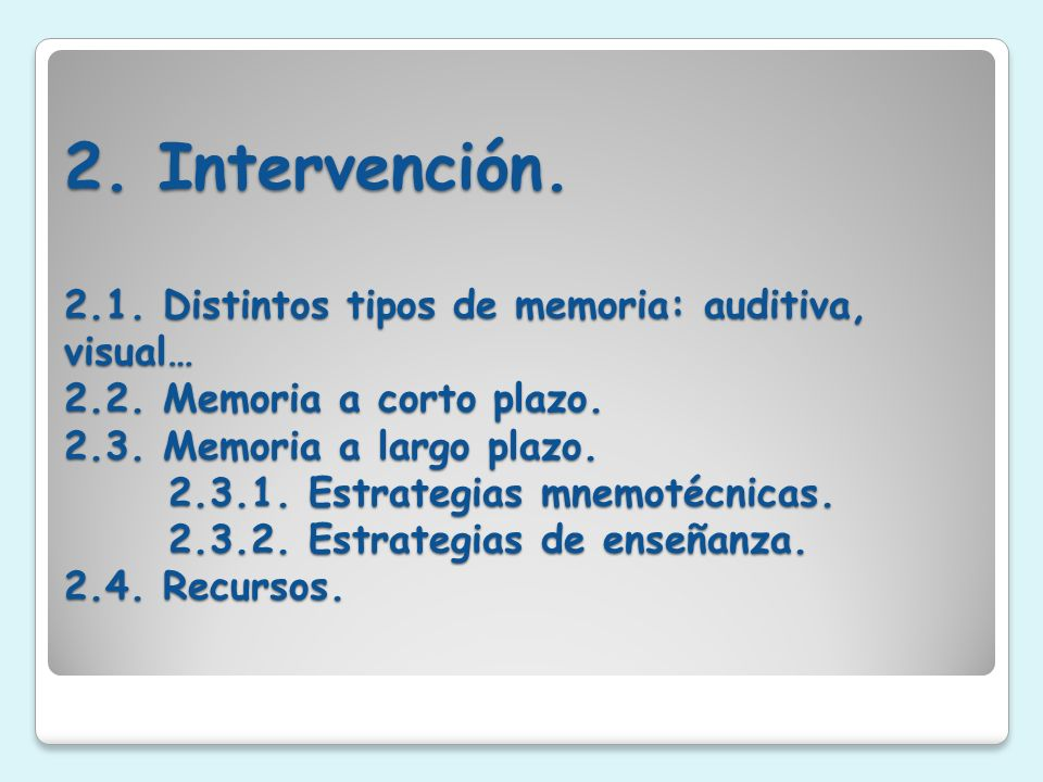 2. Intervención. 2. 1. Distintos tipos de memoria: auditiva, visual… 2