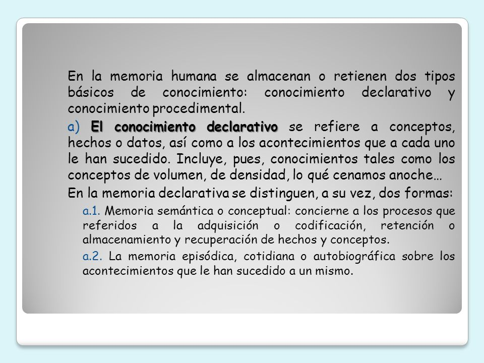 En la memoria declarativa se distinguen, a su vez, dos formas: