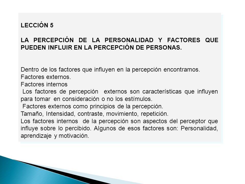 LECCIÓN 5 LA PERCEPCIÓN DE LA PERSONALIDAD Y FACTORES QUE PUEDEN INFLUIR EN LA PERCEPCIÓN DE PERSONAS.