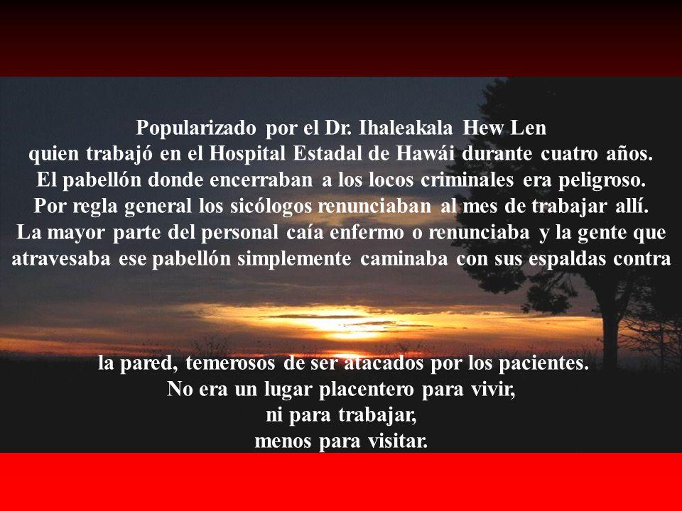 Popularizado por el Dr. Ihaleakala Hew Len