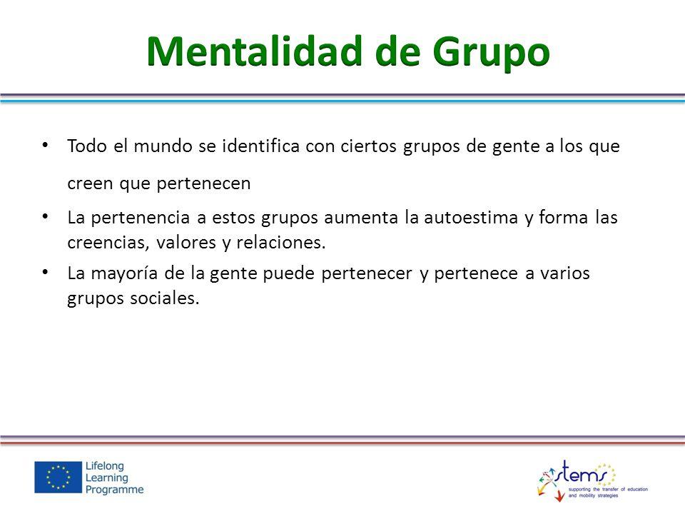 Mentalidad de Grupo Todo el mundo se identifica con ciertos grupos de gente a los que creen que pertenecen.