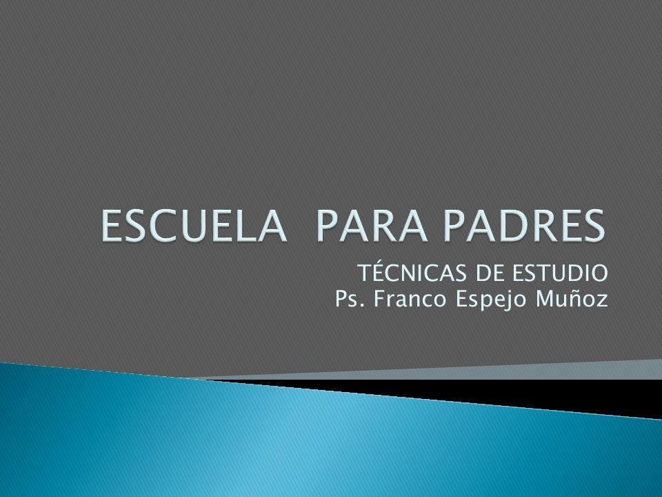 TÉCNICAS DE ESTUDIO Ps. Franco Espejo Muñoz