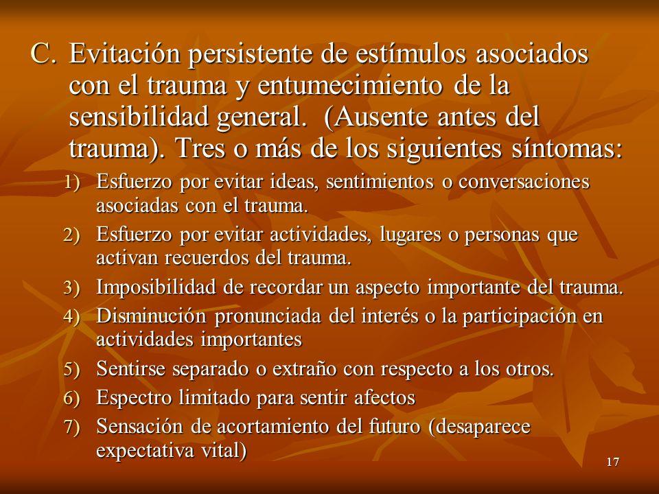Evitación persistente de estímulos asociados con el trauma y entumecimiento de la sensibilidad general. (Ausente antes del trauma). Tres o más de los siguientes síntomas: