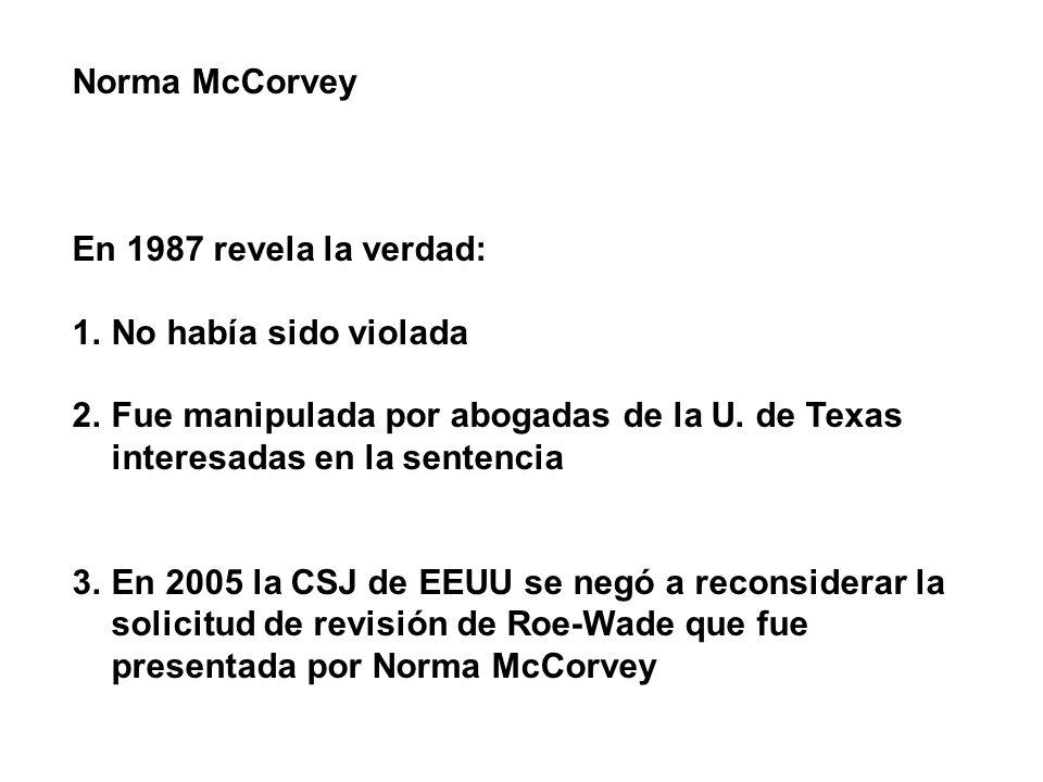 Norma McCorvey En 1987 revela la verdad: No había sido violada. Fue manipulada por abogadas de la U. de Texas interesadas en la sentencia.