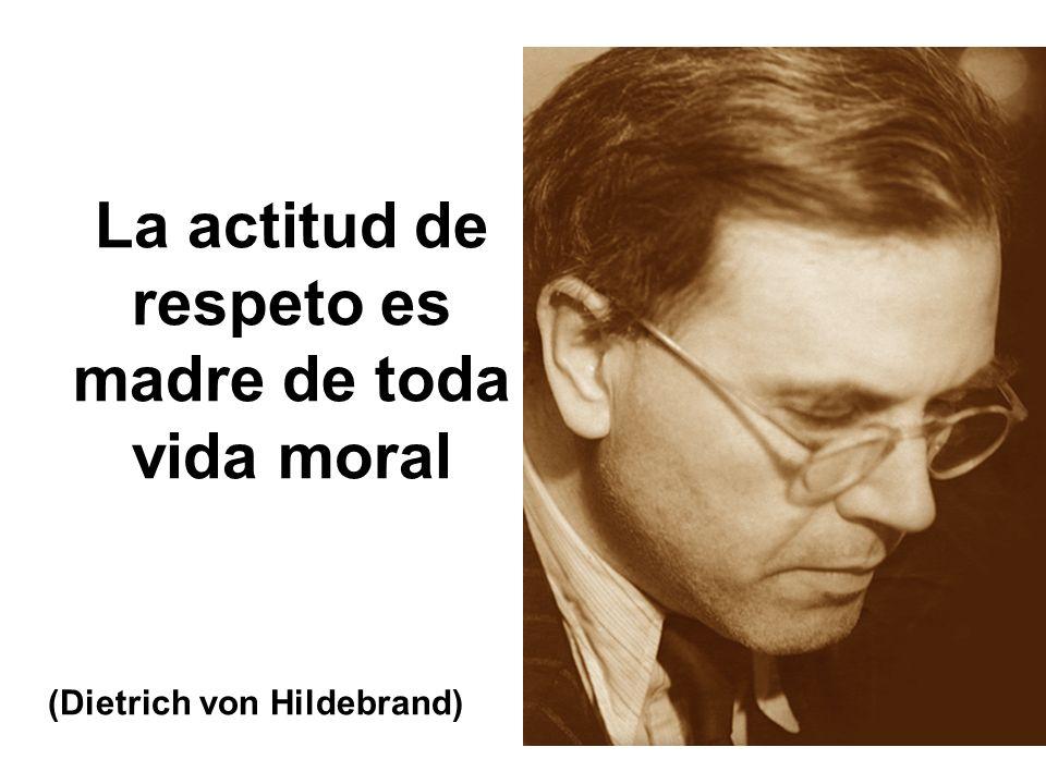 La actitud de respeto es madre de toda vida moral