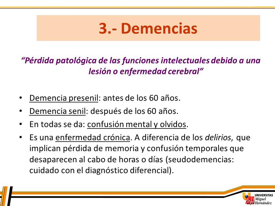 3.- Demencias Pérdida patológica de las funciones intelectuales debido a una lesión o enfermedad cerebral