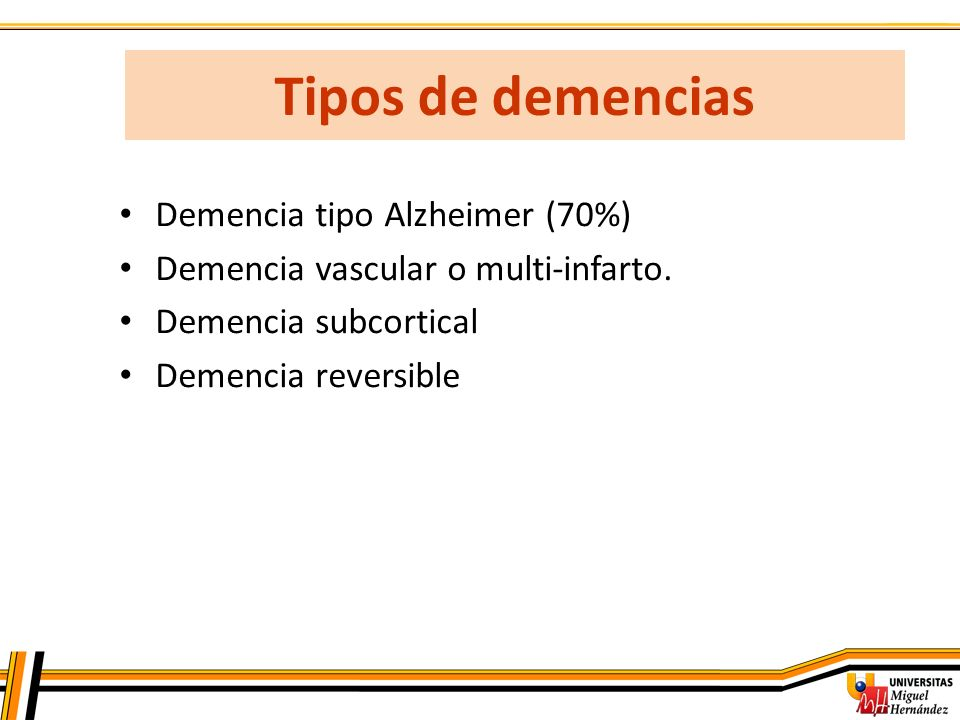Tipos de demencias Demencia tipo Alzheimer (70%)