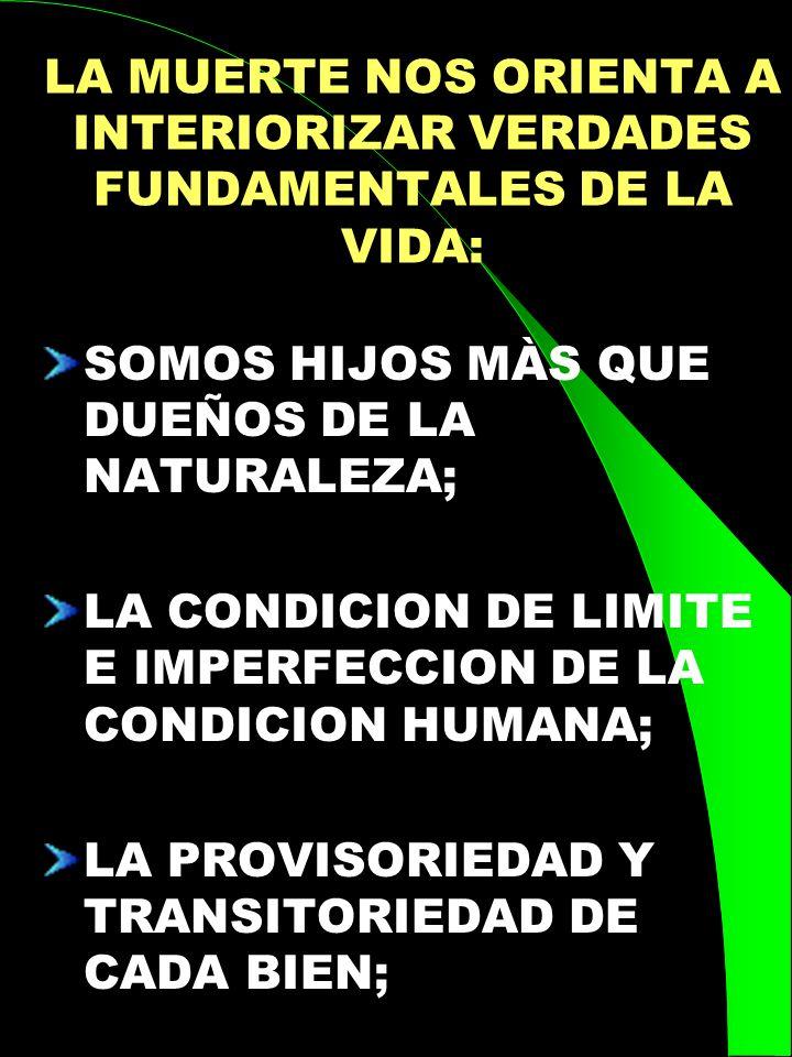 LA MUERTE NOS ORIENTA A INTERIORIZAR VERDADES FUNDAMENTALES DE LA VIDA: