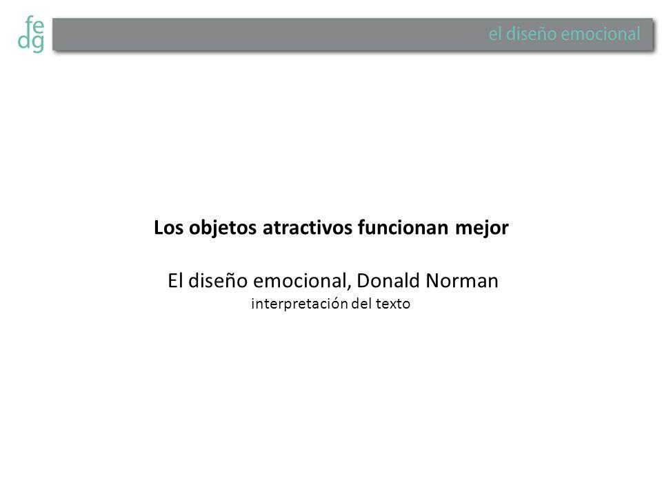 Los objetos atractivos funcionan mejor El diseño emocional, Donald Norman interpretación del texto